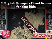 5 Stylish Monopoly Board Games for Your Kids