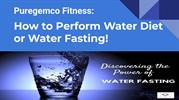 Puregemco Fitness   How to Perform Water Diet or Water Fasting