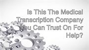 Is This The Medical Transcription Company You Can Trust On For Help