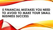 5 Financial Mistakes You Need to Avoid to Make Your Small Business Suc