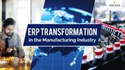 Embrace the ERP Transformation in Manufacturing Industry