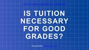 Is Tuition Necessary For Good Grades?