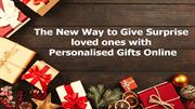 Surprise Loved Ones by a New Way to Give Personalised Gifts Online