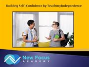 Building Self-Confidence by Teaching Independence New Focus Academy