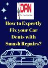 How to Expertly Fix your Car Dents with Smash Repairs?