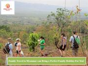 Family Travel to Myanmar can Bring a Perfect Family Holiday For You!
