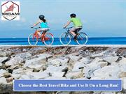 Choose the Best Travel Bike and Use It On a Long Run!