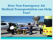 How Non Emergency Air Medical Transportation can Help You?