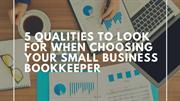5 Qualities to Look for When Choosing Your Small Business Bookkeeper