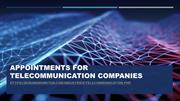APPOINTMENTS FOR TELECOMMUNICATION COMPANIES