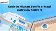 Relish the Ultimate Benefits of Metal Coatings by Axolotl FL