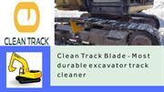 Clean Track Blade - Most durable excavator track cleaner