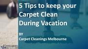 5 Tips to keep your Carpet Clean During Vacation