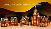 What Are The Best Fireplace Accessories