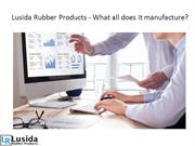 Lusida Rubber Products  What all does it manufacture