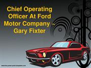 CHIEF OPERATING OFFICER AT FORD MOTOR COMPANY  GARY FIXTER