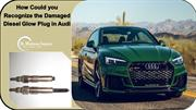 How Could you Recognize the Damaged Diesel Glow Plug in Audi
