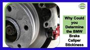 Why Could you Determine the BMW Brake Caliper Stickiness