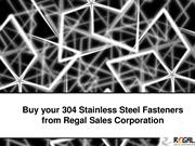 Buy your 304 Stainless Steel Fasteners from Regal Sales Corporation