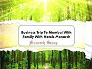 Business Trip To Mumbai With Family With Hotels Monarch