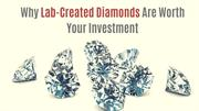 Why Lab-Created Diamonds Are Worth Your Investment