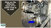 What are the Different Types of CV Joints Used in an Audi