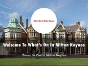 Detail Presentation About What's On in Milton Keynes