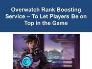 Overwatch Rank Boosting Service – To Let Players Be on Top in the Game