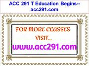 ACC 291 T Education Begins--acc291.com