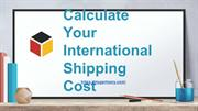 Calculate Your International Shipping Cost