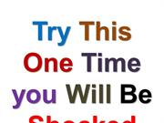 Try This One Time youWill Be Shocked