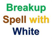 Cast the most powerful break up spell to break any relationship with w