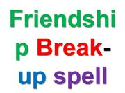 Break any friendshiprelationshipmarriage using this break up spell