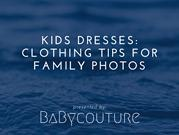 Kids Dresses_ Clothing Tips for Family Photos
