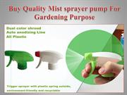 Buy Quality Mist sprayer pump For Gardening Purpose