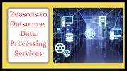 Reasons to outsource data processing services