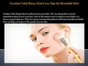 Gordan Caleb Barge Skin Care Tips for Beautiful Skin