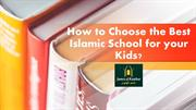 How to Choose the Best Islamic School for your Kids?