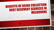 Benefits Of Using Collection Debt Recovery Services In Melbourne