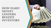 How hard money lenders benefit investors