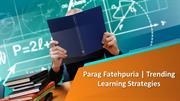 Parag Fatehpuria | Learning Strategies