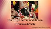 _Can we get accommodation in Tirumala directly
