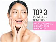 Top 3 Powerful Benefits of All-natural Beauty Care Products