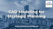 CAD Modeling for Strategic Planning - CAD Outsourcing