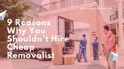 9 Reasons to not hire cheap Removalists