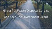 Hire a Pet Waste Disposal Service and Keep The Environment Clean!