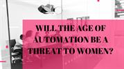 WILL THE AGE OF AUTOMATION BE A THREAT TO WOMEN_ ppt