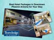 Best Hotel Packages in Downtown Phoenix Arizona for Your Stay-converte