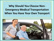 Why Should You Choose NEMT When You Have Your Own Transport?