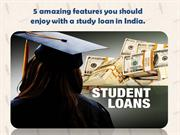 5 amazing features you should enjoy with a study loan in India.